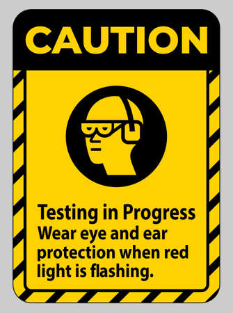 Caution Sign Testing In Progress, Wear Eye And Ear Protection When Red Light Is Flashing