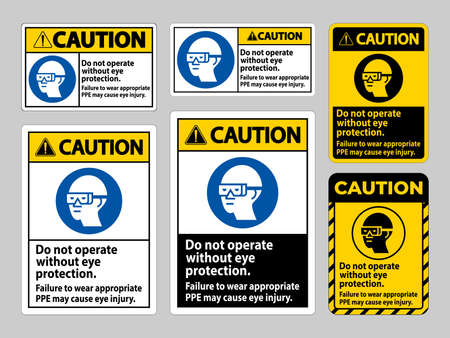 Caution Sign Do Not Operate Without Eye Protection, Failure To Wear Appropriate PPE May Cause Eye Injury