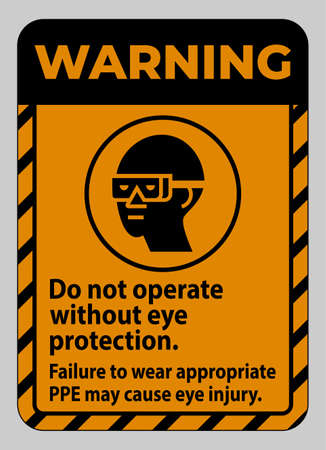 Warning Sign Do Not Operate Without Eye Protection, Failure To Wear Appropriate PPE May Cause Eye Injury