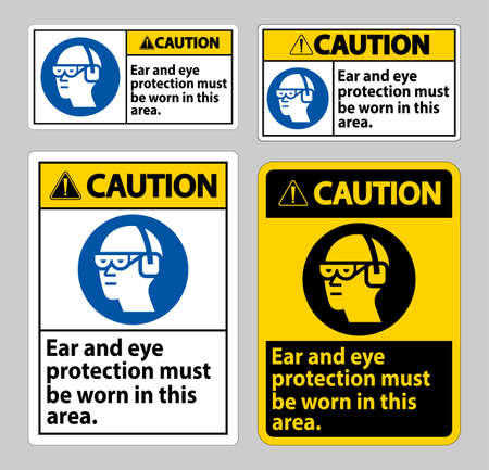 Caution sign Ear And Eye Protection Must Be Worn In This Area