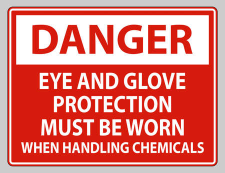Danger sign Eye and Glove Protection Must Be Worn When Handling Chemicals