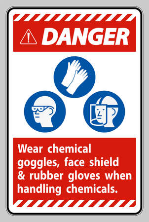 Danger Sign Wear Chemical Goggles, Face Shield and Rubber Gloves When Handling Chemicals