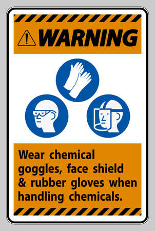Warning Sign Wear Chemical Goggles, Face Shield and Rubber Gloves When Handling Chemicals