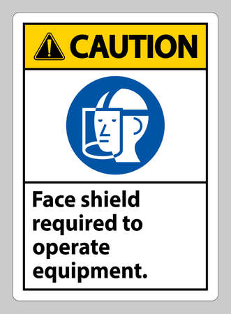 Caution Sign Face Shield Required to Operate Equipment