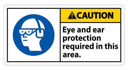 Caution Sign Eye And Ear Protection Required In This Area
