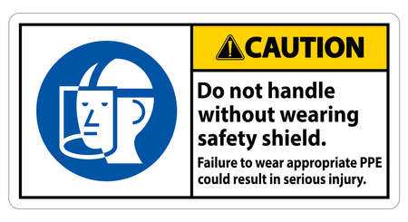 Caution Sign Do Not Handle Without Wearing Safety Shield, Failure To Wear Appropriate PPE Could Result In Serious Injury