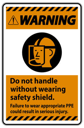 Warning Sign Do Not Handle Without Wearing Safety Shield, Failure To Wear Appropriate PPE Could Result In Serious Injury Illusztráció