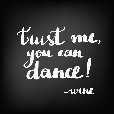 Beautiful quotes about wine. Inscription trust me you can dance wine. Chalkboard blackboard lettering writing handwritten text, chalk on a blackboard, vector illustration.  イラスト・ベクター素材