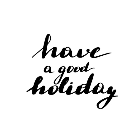 Lettering inscription have a good holiday. Vector illustration isolated on white background.