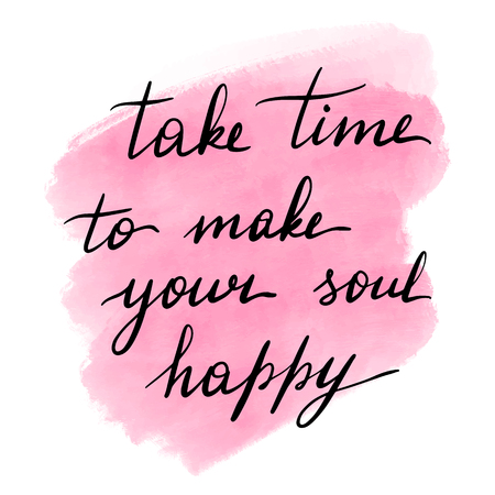 Lettering inscription take time to make your soul happy. Motivating quote. Watercolor stain on background.