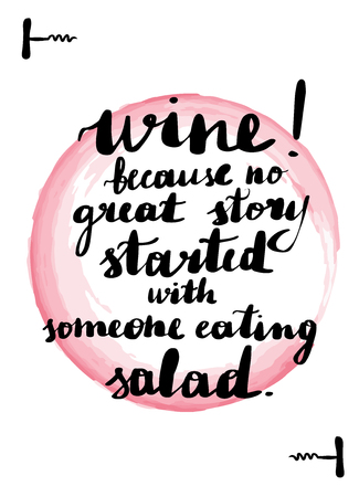 Handwritten lettering card. Beautiful quotes about wine. Inscription wine because no great story started with someone eating salad. Pink watercolor stain on background.