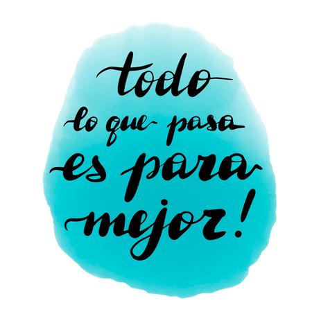 Todo lo que pasa es para mejor, lettrage vectoriel à la main. Traduction de l'espagnol de la phrase quoi qu'il arrive, arrive pour le mieux. Inscription d'inspiration calligraphique.