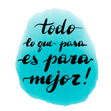 Todo lo que pasa es para mejor, vector hand lettering. Translation from Spanish of phrase whatever happens, happens for the better. Calligraphic inspirational inscription.