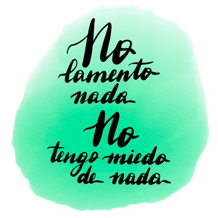 No lamento nada, no tengo miedo de nada, vector hand lettering. Translation from Spanish of phrase I do not regret anything, I'm not afraid of anything. Calligraphic inspirational inscription.