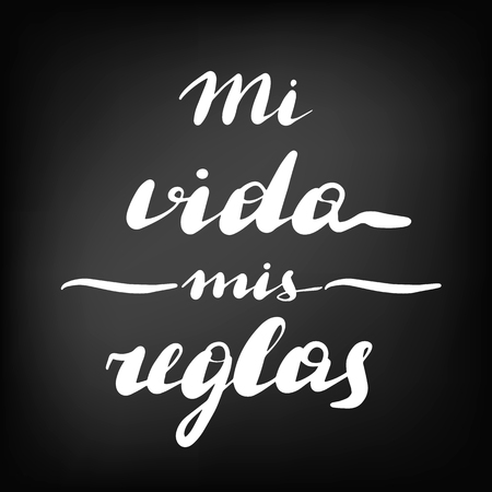 Mi vida mis reglas, vector hand lettering. Translation from Spanish of phrase my life my rules. Calligraphic inspirational inscription. Chalkboard blackboard lettering writing handwritten text.
