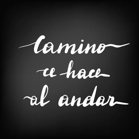 Camino ce hace al andar, vector hand lettering. Translation from Spanish of phrase The road is made by walking. Chalkboard blackboard lettering writing handwritten text, chalk on a blackboard, vector.
