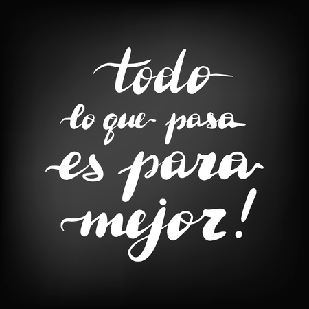 Todo lo que pasa es para mejor, vector hand lettering. Translation from Spanish of phrase Whatever happens, happens for the better. Chalkboard blackboard lettering writing handwritten text.