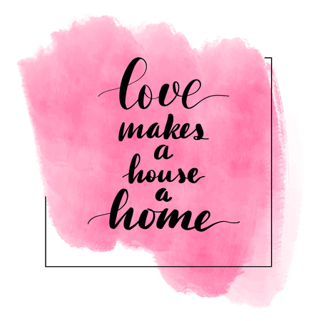 Lettering inscription love makes a house a home. Valentines Day card. Pink watercolor stain on background.