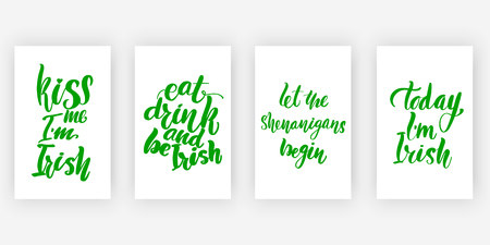 Kiss me Im Irish. Eat, drink and be Irish. Let the shenanigans begin. Today Im Irish. Four posters set to St. Patricks Day design, calligraphy vector illustration collection.