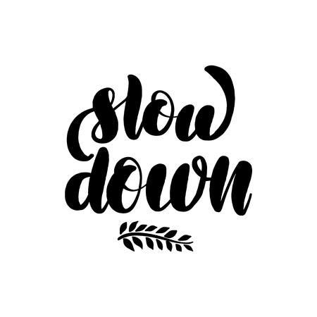 Inspirational handwritten brush lettering inscription slow down. Vector illustration isolated on white background.