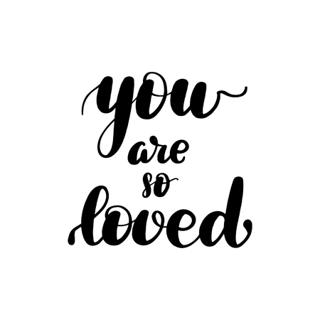 Inspirational handwritten brush lettering inscription you are so loved. Vector illustration isolated on white background.