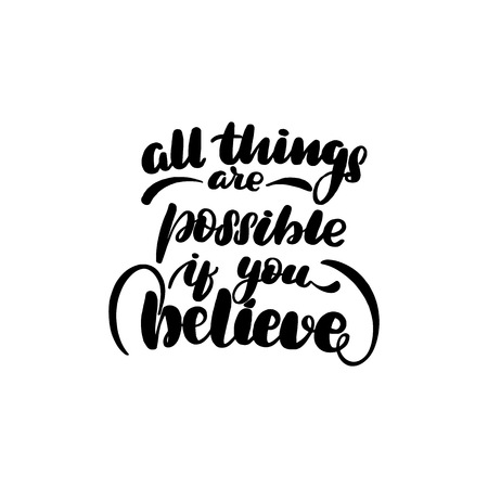 Inspirational handwritten brush lettering inscription all things are possible if you believe. Vector illustration isolated on white background. Vetores