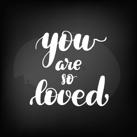 Chalkboard blackboard lettering you are so loved. Handwritten text, chalk on a blackboard, vector illustration.