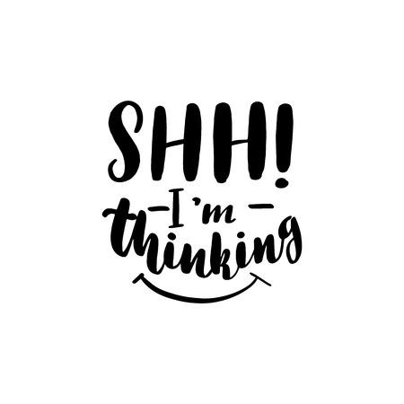 Shh! I'm thinking. Lettering card, typographic design. Vector illustration.
