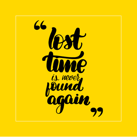 Lost time is never found again lettering card, typographic design. Vector illustration.