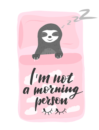 Inspirational funny lettering Im not a morning person. Cartoon cute  sloth sleeping in a pink bed with clouds. Vector illustration.