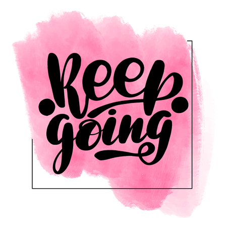 Inspirational handwritten brush lettering keep going. Pink watercolor stain on background. Vectores