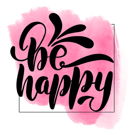 Inspirational handwritten brush lettering be happy. Pink watercolor stain on background.