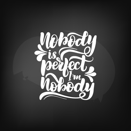 Chalkboard blackboard lettering nobody is perfect Im nobody. Handwritten calligraphy text, chalk on a blackboard, vector illustration.
