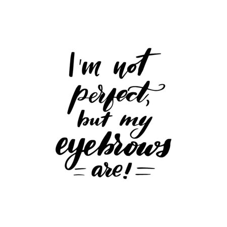 Inspirational handwritten brush lettering I am not perfect, but my eyebrows are. Vector calligraphy illustration isolated on white background. Typography for banners, badges, postcard, t-shirt, prints. Vettoriali