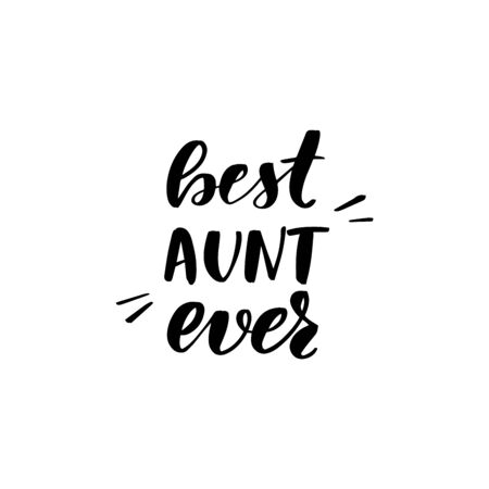 Inspirational handwritten brush lettering best aunt ever. Vector calligraphy illustration isolated on white background. Typography for banners, badges, postcard, t-shirt, prints, posters. Vettoriali