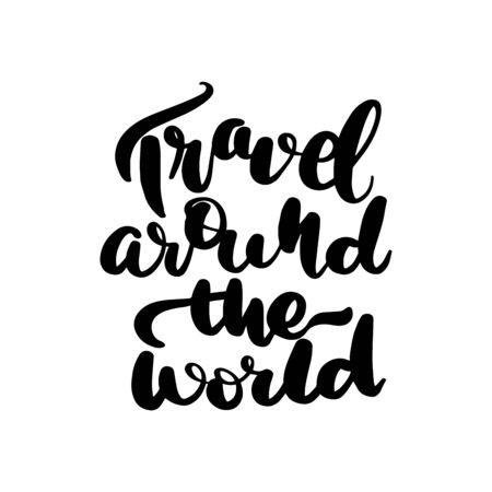 Inspirational handwritten brush lettering travel around the world. Vector calligraphy illustration isolated on white background. Typography for banners, badges, postcard, t-shirt, prints, posters.