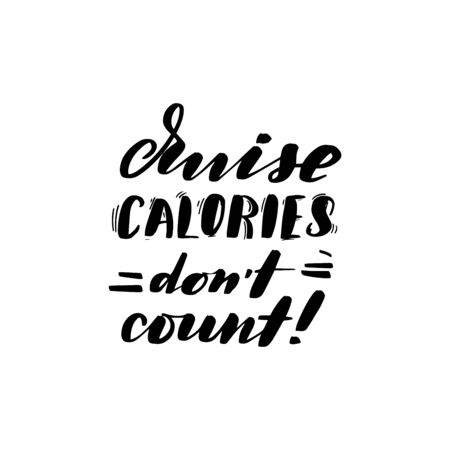 Inspirational handwritten brush lettering cruise calories dont count. Vector calligraphy illustration isolated on white background. Typography for banners, badges, postcard, t-shirt, prints, posters.