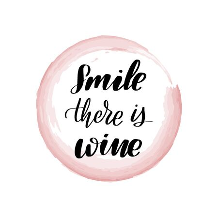 Inspirational handwritten brush lettering smile there is wine. Vector calligraphy illustration isolated on white background. Typography for banners, badges, postcard, t-shirt, prints, posters.
