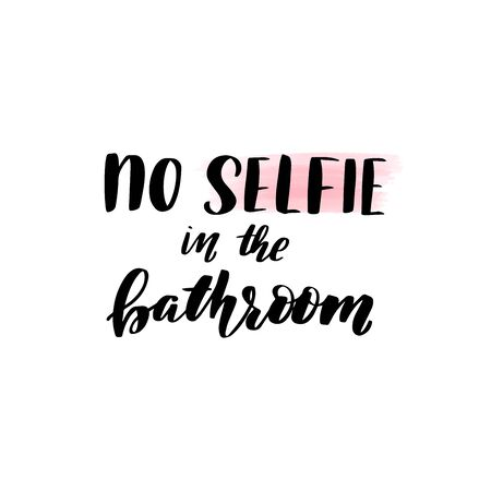 Inspirational handwritten brush lettering no selfie in the bathroom. Vector calligraphy illustration isolated on white background. Typography for banners, badges, postcard, t-shirt, prints, posters.