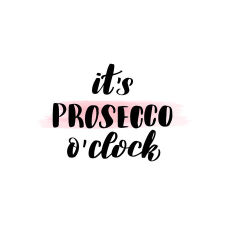 Inspirational handwritten brush lettering it's prosecco o'clock. Vector calligraphy illustration isolated on white background. Typography for banners, badges, postcard, t-shirt, prints, posters.