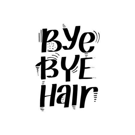 Inspirational handwritten brush lettering bye bye hair. Vector calligraphy illustration isolated on white background. Illustration