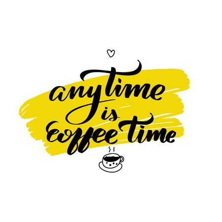 Inspirational handwritten brush lettering anytime is coffee time. Vector calligraphy illustration on white background. Typography for banners, badges, postcard, t-shirt, prints, posters.