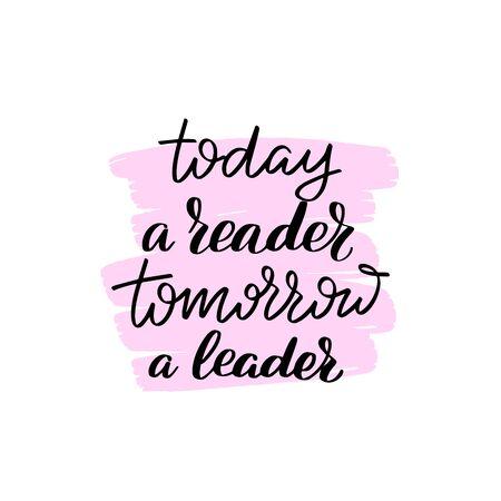 Lettrage au pinceau manuscrit inspirant aujourd'hui un lecteur, demain un leader. Calligraphie de vecteur isolée sur fond blanc. Typographie pour bannières, badges, carte postale, t-shirt, estampes, affiches.