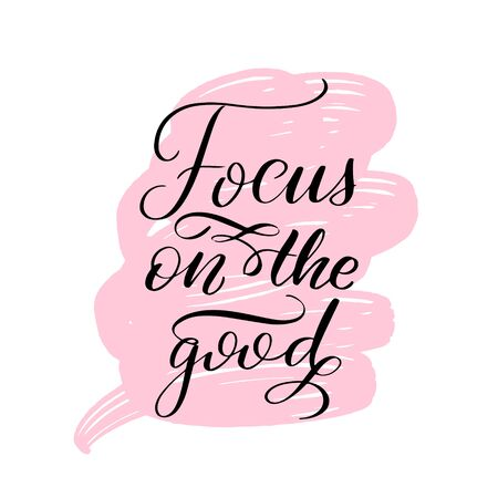 Inspirational handwritten brush lettering focus on the good. Vector calligraphy illustration isolated on white background. Typography for banners, badges, postcard, t-shirt, prints, posters.