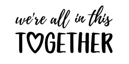 WERE ALL IN THIS TOGETHER. Coronavirus concept, motivation quote. Stay home, safe, calm. Hand lettering typography poster. Vector illustration. Text - we are all in this together on white background.