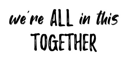 WERE ALL IN THIS TOGETHER. Coronavirus concept, motivation quote. Stay home, safe, calm. Hand lettering typography poster. Vector illustration. Text - we are all in this together on white background. Ilustración de vector