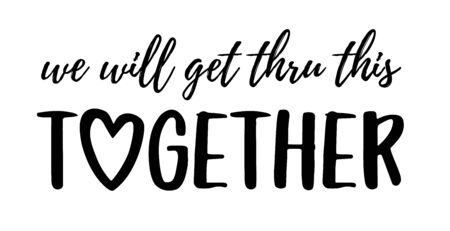 We will get thru this together. Coronavirus concept, motivation quote. Stay strong, safe, calm. Hand lettering typography vector illustration. Text: we will get thru this together on white background.