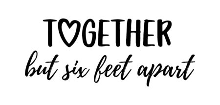 TOGETHER BUT SIX FEET APART. Coronavirus concept, motivation quote. Stay home, safe, calm. Hand lettering typography poster. Vector illustration. Text - together but six feet apart on white background Vector Illustration