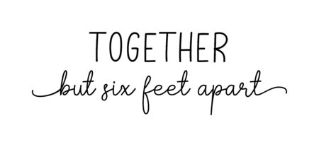 Together but six feet apart. Coronavirus concept, motivation quote. Stay home, safe, calm. Hand lettering typography poster. Vector illustration. Text - together but six feet apart on white background