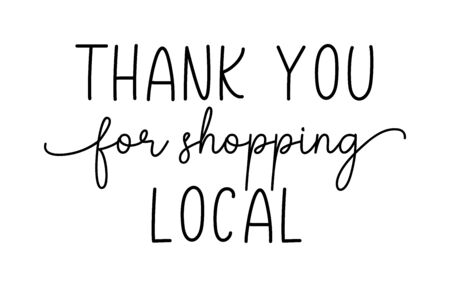 THANK YOU FOR SHOPPING LOCAL. Hand drawn text support quote. Handwritten modern vector brush calligraphy text - thank you for shopping local. Lettering typography poster. Small shop, local business. Vektorgrafik